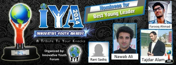 Nominees for Best Young Leader: 1. Tajdar Alam from Khyber Agency (FATA) 2. Nawab Ali from Swat 3. Farooq Ahmad from Lahore 4. Rani Sadiq from Rawalpindi Congrats to Mr Tajdar Alam from Khyber Agency for winning the Award of Best Young Leader. Heartiest congratulations to all #IYA2014 Nominees round the Country.